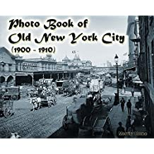 Photo Book of Old New York City (1900 -1910): (More than 100 slides of Vintage New York) (vintage New York, old New York, early New York, historic New ... New York memories, New York revisited)
