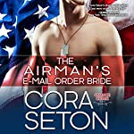 The Airman's E-Mail-Order Bride: Heroes of Chance Creek Series, Book 5 | Cora Seton