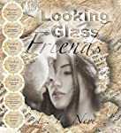 Looking Glass Friends: A Novel Inspired by Real Love Letters | E. L. Neve