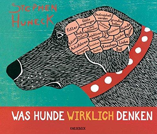 Was Hunde wirklich denken. Ein Geschenkbuch für alle Hundefreunde