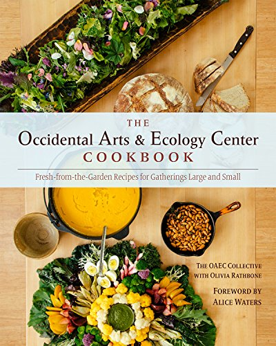 The Occidental Arts and Ecology Center Cookbook: Fresh-from-the-Garden Recipes for Gatherings Large and Small by The Occidental Arts and Ecology Center, Olivia Rathbone