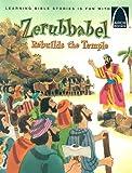 Zerubbabel Rebuilds the Temple - Arch Books