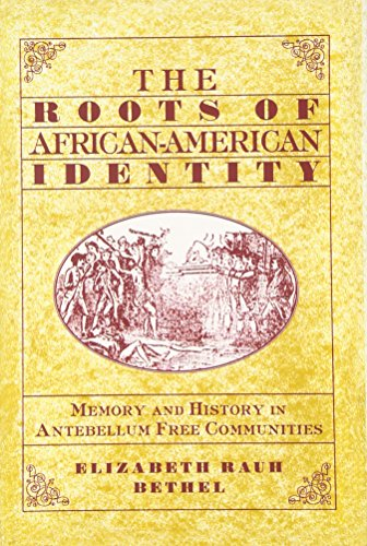 Search : The Roots of African-American Identity: Memory and History in Antebellum Free Communities