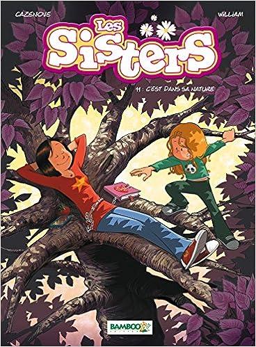 Les Sisters Tome 11 C Est Dans Sa Nature 9782818940372