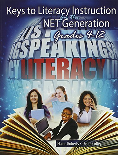 Keys to Literacy Instruction for the Net Generation: Grades 4-12