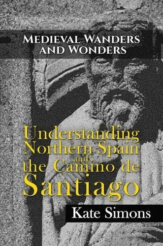 Medieval Wanders and Wonders: Understanding Northern Spain and the Camino de Santiago