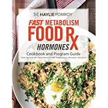 Fast Metabolism Food Rx: PMS and Menopause Cookbook and Program Guide: Food-based program with recipes, food lists, meal schedules, and power foods designed to soothe challenges of PMS, menopause.