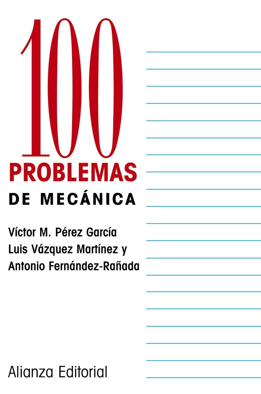 100 Problemas de Mecanica (Cien problemas / 100 problems): Amazon.co.uk:  Antonio Fernandez-Raada, Luis Vazquez Martinez, Victor M. Perez Garcia: ...