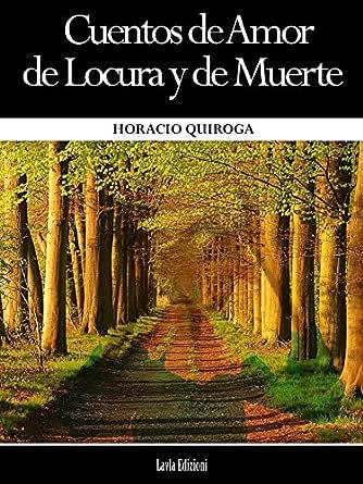 Cuentos de Amor de Locura y de Muerte eBook: Qquiroga, Horacio ...