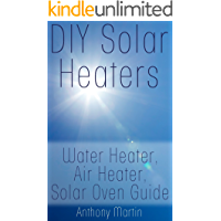 DIY Solar Heaters: Water Heater, Air Heater, Solar Oven Guide: (Power Generation, Solar Power)