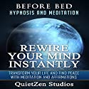 Rewire Your Mind Instantly: Transform Your Life and Find Peace with Meditation and Affirmations Speech by  QuietZen Studios Narrated by  QuietZen Studios
