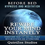 Rewire Your Mind Instantly: Transform Your Life and Find Peace with Meditation and Affirmations |  QuietZen Studios