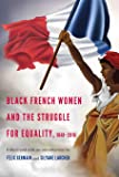 Black French Women and the Struggle for Equality, 1848-2016 (France Overseas: Studies in Empire and Decolonization)