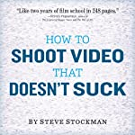How to Shoot Video That Doesn't Suck: Advice to Make Any Amateur Look Like a Pro | Steve Stockman