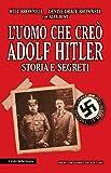 L'uomo che creò Adolf Hitler. Storia e segreti