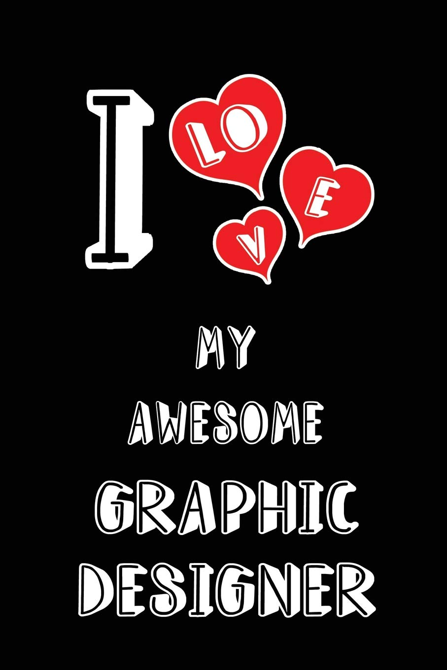 I Love My Awesome Graphic Designer: Blank Lined 6x9 Love your