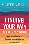 Finding Your Way In A Wild New World: Four steps to fulfilling your true calling: Four powerful steps to leading a more fulfilling and meaningful life