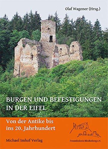 Burgen und Befestigungen in der Eifel: Von der Antike bis ins 20. Jahrhundert