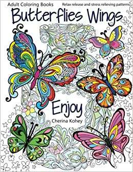 Adult Coloring Books Butterflies Wings Relax Release And Stress Relieving Patterns Volume 15 Amazoncouk Cherina Kohey 9781533614551