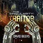 The Singularity: Traitor: The Singularity Series, Book 2 | David Beers