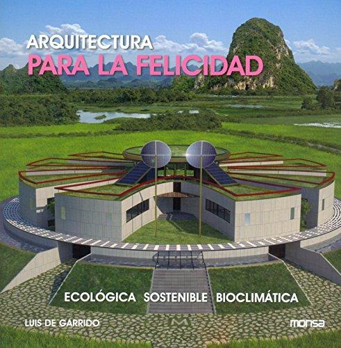 Descargar Libro Arquitectura Para La Felicidad. Ecológica, Sostenible, Bioblimática Luis De Garrido