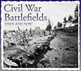 Civil War Battlefields - Then and Now, James Campi, 160710749X