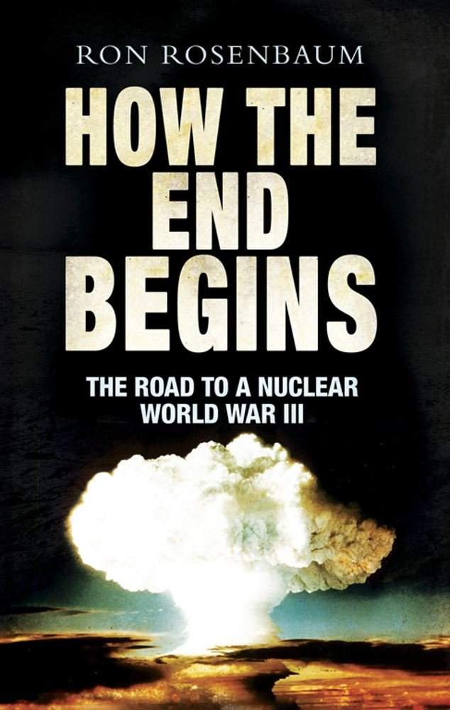 How The End Begins: The Road to a Nuclear World War III ...
