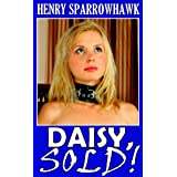 Daisy, Sold!: Yesterday she was free. Now she must kneel, naked and afraid, at the feet of her father's worst enemy.