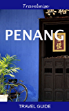 Penang Travel Guide (2016 edition): Malaysia Travel Guide Series