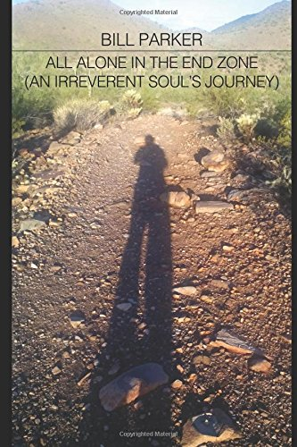 Download All Alone In The End Zone (An Irreverent Soul's Journey) pdf epub
