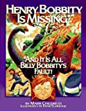 Henry Bobbity Is Missing: And It Is All Billy Bobbity's Fault!
