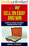 Sell on eBay and Win: How to Start an eBay Empire With $100