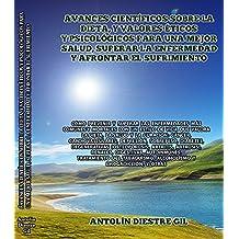 Avances científicos sobre la dieta, y valores éticos y psicológicos para una mejor salud, superar la enfermedad y afrontar el sufrimiento: Cómo prevenir ... más comunes... (Spanish Edition)