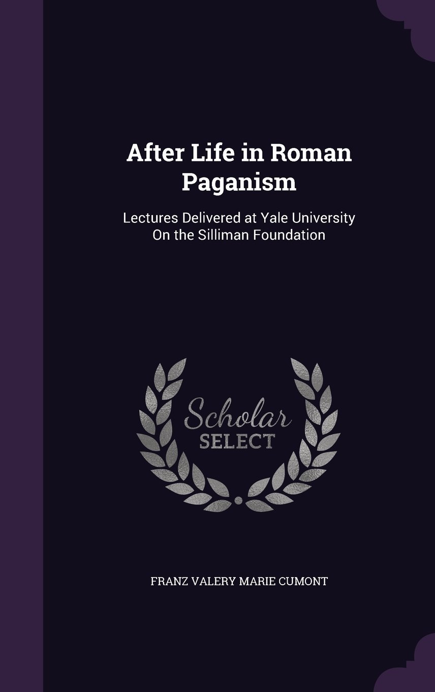 Download After Life in Roman Paganism: Lectures Delivered at Yale University on the Silliman Foundation PDF