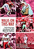 img - for Walk-On This Way - The Ongoing Legacy of the Wisconsin Football Walk-On Tradition book / textbook / text book