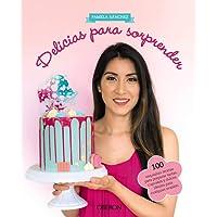 Delicias para sorprender: 100 exquisitas recetas para preparar tartas, cupcakes y dulces ideales para cualquier ocasión (Libros Singulares)