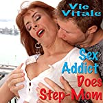 Sex Addict Does Step-Mom | Vic Vitale