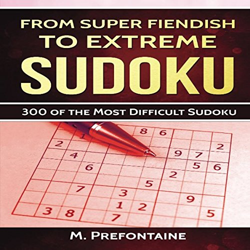 From Super Fiendish To Extreme Sudoku: 300 Brain Teasing Puzzles