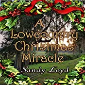 A Lowcountry Christmas Miracle: Christmas Miracle Series, Book 3 | Sandy Loyd