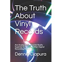 The Truth about Vinyl Records: Are Analog Vinyl Records Really Superior to CDs and Other Digital Recording Mediums