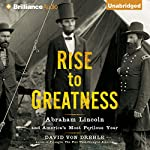 Rise to Greatness: Abraham Lincoln and America's Most Perilous Year | David Von Drehle