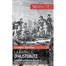 La bataille d'Austerlitz: Le génie militaire de Napoléon face à la troisième coalition (Grandes Batailles t. 34) (French Edition)