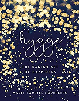 Hygge: The Danish Art of Happiness por [Søderberg, Marie Tourell]