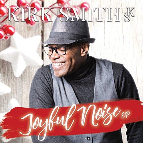 Kirk Smith - Joyful Noise (EP) 2017