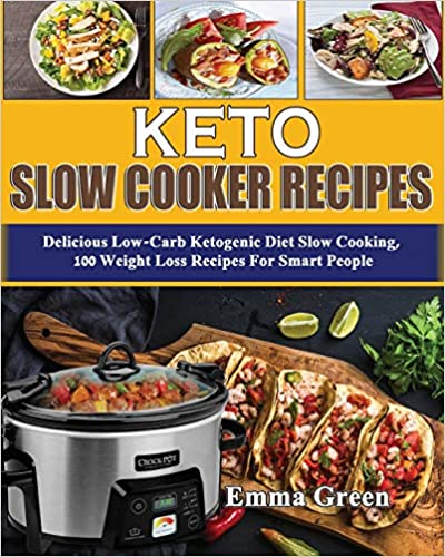 Keto Slow Cooker Recipes: Delicious Low Carb Ketogenic Diet Slow Cooking, 100 Weight Loss Recipes For Smart People (Ketogenic Cookbook)