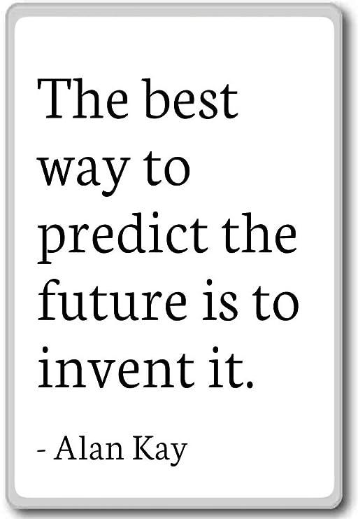 La mejor manera de predecir el futuro es crear it... - Alan Kay ...
