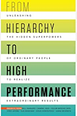 From Hierarchy to High Performance: Unleashing the Hidden Superpowers of Ordinary People to Realize Extraordinary Paperback