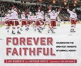 Forever Faithful: Celebrating the Greatest Moments of Cornell Hockey