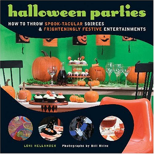 Halloween Parties: How to Throw Spook-Tacular Soirees and Frighteningly Festive -