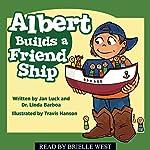 Albert Builds a Friend Ship: Helping Children Understand Autism | Jan Luck,Dr. Linda Barboa